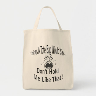 Do Not Hold Me Like That Tote Bag