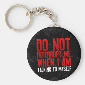DO NOT INTERRUPT ME WHEN I AM TALKING TO MYSELF FU KEYCHAIN
