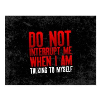 DO NOT INTERRUPT ME WHEN I AM TALKING TO MYSELF FU POSTCARD
