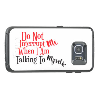 Do Not Interrupt Me When I Am Talking To Myself OtterBox Samsung Galaxy S6 Edge Case