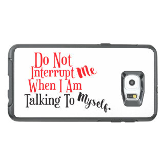 Do Not Interrupt Me When I Am Talking To Myself OtterBox Samsung Galaxy S6 Edge Plus Case