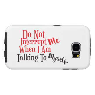 Do Not Interrupt Me When I Am Talking To Myself Samsung Galaxy S6 Case