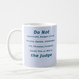 Do Not Irk the Judge Classic White Coffee Mug