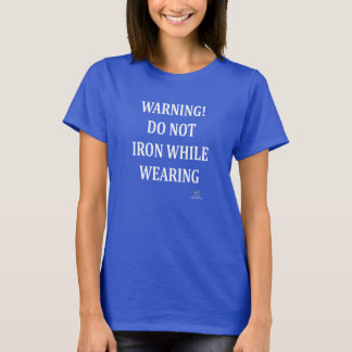DO NOT IRON WHILE WEARING T-Shirt