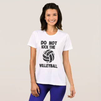 Do Not Kick the Volleyball Funny Sayings T-Shirt