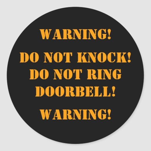 DO NOT KNOCK! DO NOT RINGDOORBELL! , WARNING!, ... ROUND STICKERS