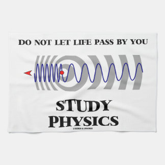 Do Not Let Life Pass By You Study Physics Towel