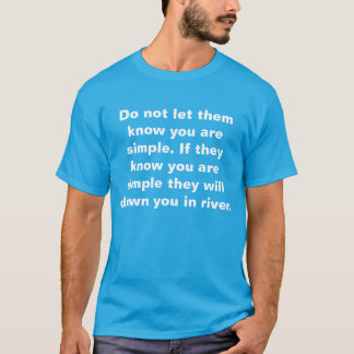 Do not let them know you are simple T-Shirt