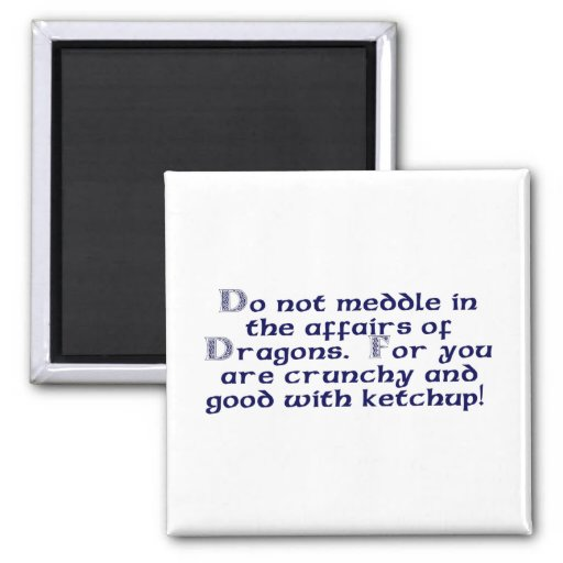 Do not meddle in the affairs of Dragons. 2 Inch Square Magnet