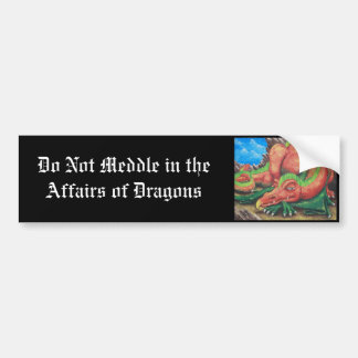 Do Not Meddle in the Affairs of Dragons Bumper Sticker