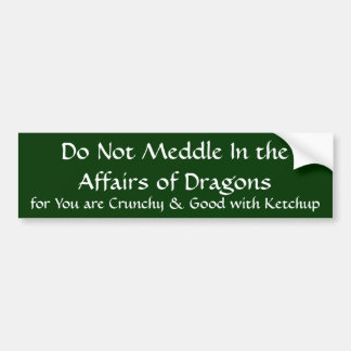Do Not Meddle In the Affairs of Dragons... Bumper Sticker