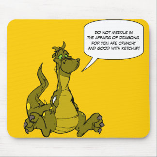 Do not meddle in the affairs of Dragons. Mouse Pad