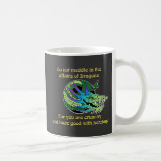 Do Not Meddle in the Affairs of Dragons Coffee Mugs