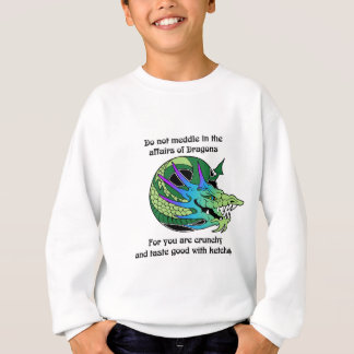 Do Not Meddle in the Affairs of Dragons Sweatshirt