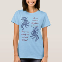 Do not meddle in the affairs of Dragons. T-Shirt