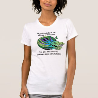 Do Not Meddle in the Affairs of Dragons Tee Shirts