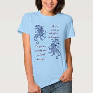 Do not meddle in the affairs of Dragons. Tee Shirts
