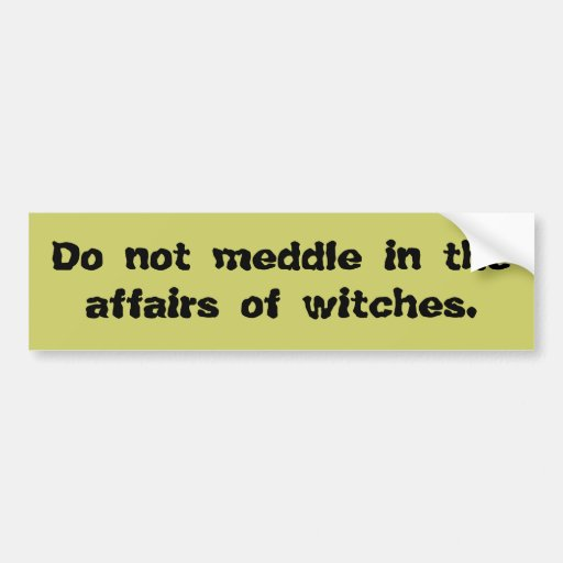 Do Not Meddle in the Affairs of Witches Bumper Sti Car Bumper Sticker