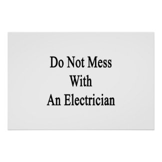 Do Not Mess With An Electrician Poster