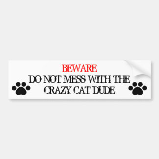 Do Not Mess with the Crazy Cat Dude Bumper Sticker