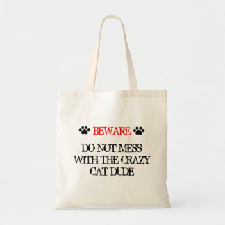 Do Not Mess with the Crazy Cat Dude Tote Bag