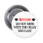 Do Not Mess with the Crazy Dog Lady Pinback Button
