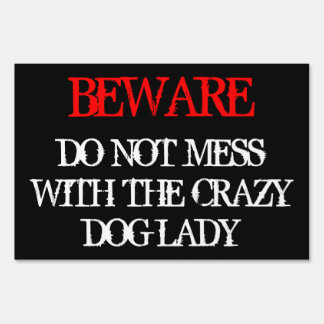Do Not Mess with the Crazy Dog Lady Yard Sign