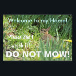 "Do Not Mow Bunny Rabbit Natural Habitat Sign<br><div class=""desc"">Nature enthusiasts often have problems with well-meaning landscapers who mow down natural areas that are better left alone. This sign can help alert those with the machines that they should leave these areas alone! This bunny rabbit asks for people to leave his tall grass areas alone. Welcome to my Home!...</div>"