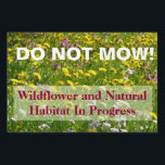 "Do Not Mow Wildflower and Natural Habitat Sign<br><div class=""desc"">Nature enthusiasts often have problems with well-meaning landscapers who mow down natural areas that are better left alone.  This sign can help alert those with the machines that they should leave these areas alone! 