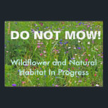 "Do Not Mow Wildflower and Natural Habitat Sign<br><div class=""desc"">Nature enthusiasts often have problems with well-meaning landscapers who mow down natural areas that are better left alone.  This sign can help alert those with the machines that they should leave these areas alone! Do Not Mow!  Wildflower and Natural Habitat in Progress</div>"