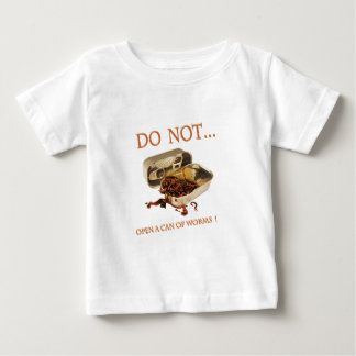 Do Not Open a Can of Worms Baby T-Shirt