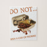 Do Not Open a Can of Worms Jigsaw Puzzles