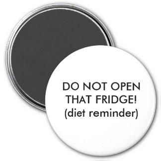 DO NOT OPEN THAT FRIDGE!(diet reminder) Refrigerator Magnets