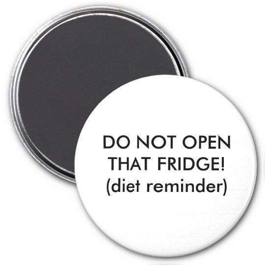 DO NOT OPEN THAT FRIDGE!(diet reminder) Magnet