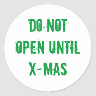 Do Not OPEN until X-Mas package labels Classic Round Sticker