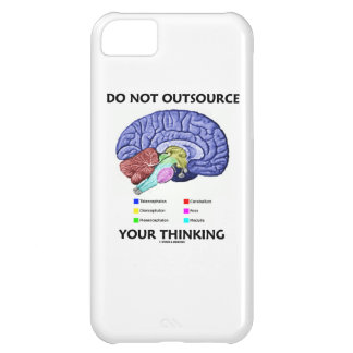 Do Not Outsource Your Thinking (Brain Anatomy) iPhone 5C Cases