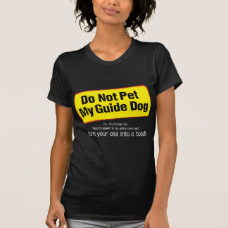 Do Not Pet My Guide Dog! T-Shirt