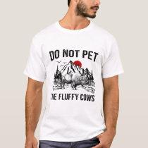 Do Not Pet The Fluffy Cows T-Shirt