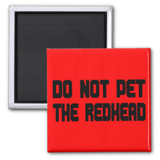 Do Not Pet The Redhead 2 Inch Square Magnet