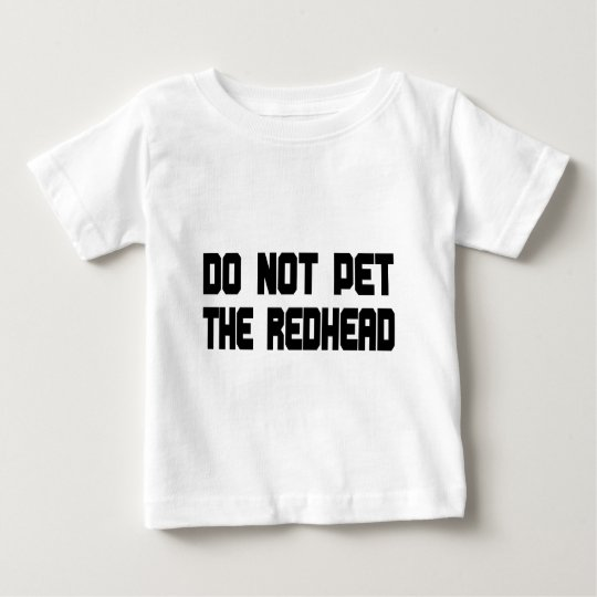 Do Not Pet The Redhead Baby T-Shirt