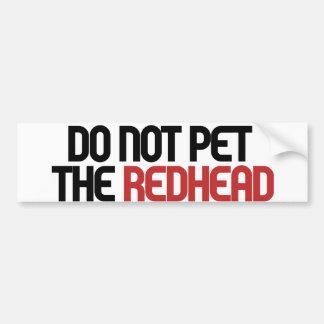Do not pet the redhead car bumper sticker