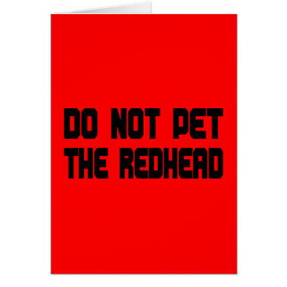 Do Not Pet The Redhead Card