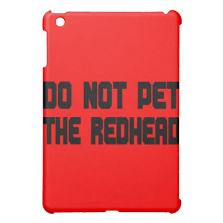 Do Not Pet The Redhead iPad Mini Case