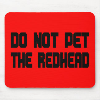 Do Not Pet The Redhead Mouse Pad