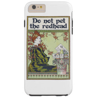 Do not pet the redhead vintage redheaded tough iPhone 6 plus case