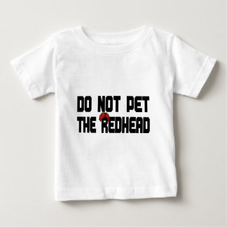 Do Not Pet The Redhead (w/ Wig) Baby T-Shirt