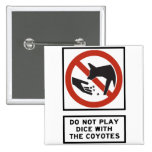 Do Not Play Dice with the Coyotes Highway Sign Pins
