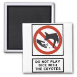 Do Not Play Dice with the Coyotes Highway Sign Fridge Magnet