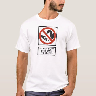 Do Not Play Dice with the Ducks Highway Sign T-Shirt