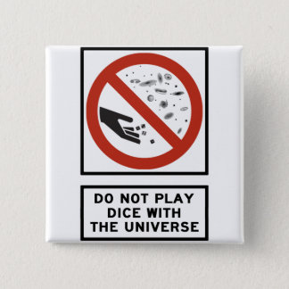 Do Not Play Dice with the Universe Highway Sign Pinback Button